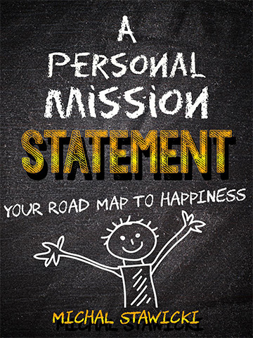 A Personal Mission Statement; Your Road Map to Happiness
